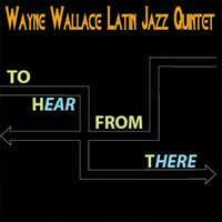 Wayne Wallace - To Hear from There